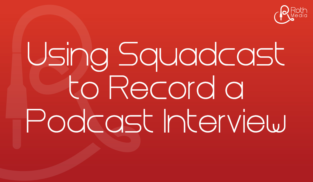 Record a Remote Podcast Interview with Squadcast