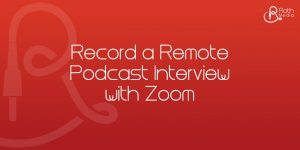 podcast interview with zoom